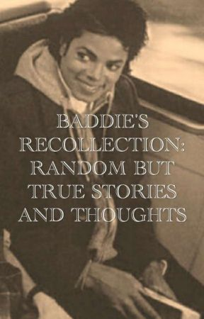 BADDIE'S RECOLLECTION: RANDOM BUT TRUE STORIES AND THOUGHTS by Baddelious_221