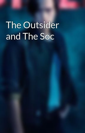 The Outsider and The Soc by JugheadSprose