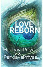 | Love Reborn | by PandavaPriyaa