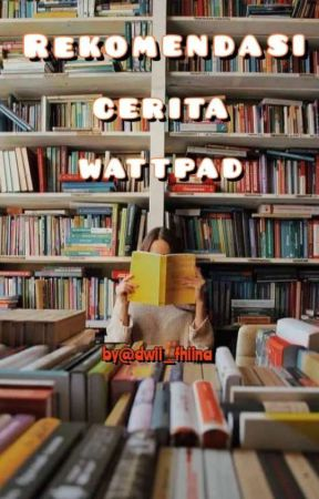 REKOMENDASI CERITA WATTPAD by dwii_fhiina