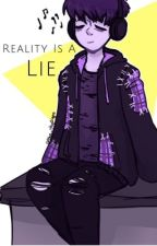 Reality Is a Lie by oak_aquarium