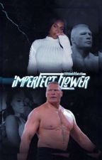 Imperfect Flower | Brock Lesnar & Lira Galore Fanfiction  by adoreesun