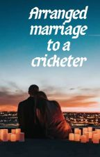 arranged marriage to a cricketer by ashwini177