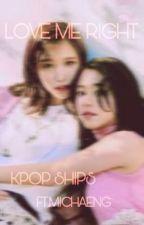 LOVE ME RIGHT Kpopships(ft.Michaeng) by LeGEndsHIpPeR101