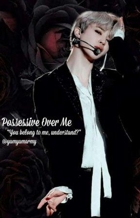 Possessive Over Me | PJM ✓ by yamyamarmy