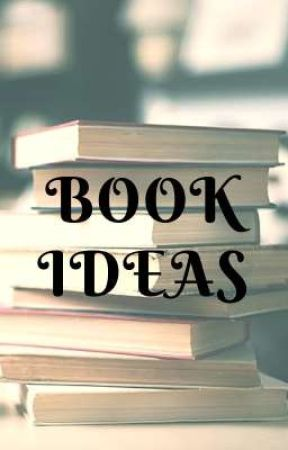 BOOK IDEAS by White_Flower28