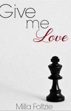 Give Me Love by millawalker_14