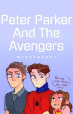 Peter Parker and The Avengers || ✓ by Winterlogy
