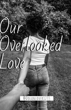 Our Overlooked Love (Sam And Colby Fanfiction) by dolanlover1235