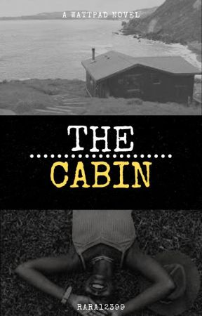 The Cabin (COMPLETED) by rara12399