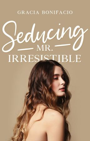 Seducing Mr. Irresistible by GraciaBonifacio