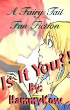 Is It You?! [NaLu FanFic] by HammyKow