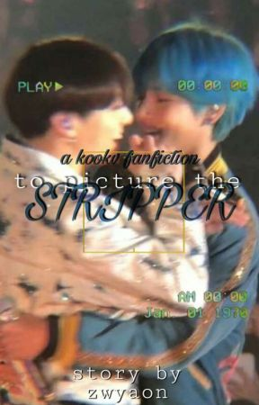 TO PICTURE THE STRIPPER | KOOKV ✔ by zthyunguy