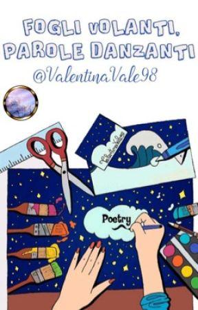Fogli volanti, parole danzanti by ValentinaVale98