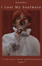 I Lost my Soulmate Kim Taehyung X Reader by RathaNot