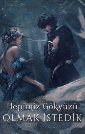 HEPİMİZ GÖKYÜZÜ OLMAK İSTEDİK by thekabal