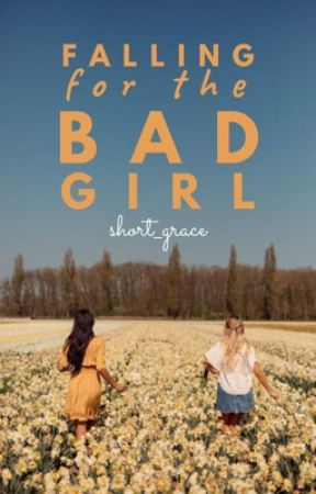 Falling For The Bad Girl by short_grace