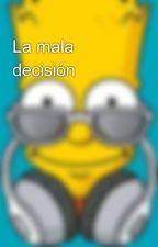 La mala decisión by PopiCreeper