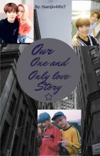 Our one and only love story by Namjin4life7