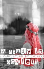 A Study In Scarlett (Sherlock X OC) by Cookiephobia