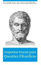 Respostas toscas para questões filosóficas by carlosmrocha