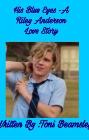 His Blue Eyes -A Riley Anderson Love Story by rockerchic27_