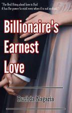 Billionaire's Earnest Love [Under Editing] by Rushda_25