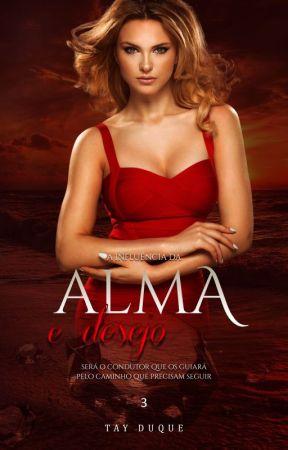 Alma e Desejo 3 - Degustação ( Retirado dia 27 de Setembro de 2019) by TayDuque7