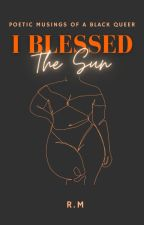 I BLESSED THE SUN - poetic musings of a black queer by Riggles101