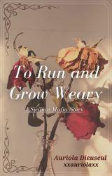 To Run and Grow Weary ~ A Sicilian Mafia Story by xxauriolaxx