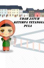 UDAH JATUH KETIMPA TETANGGA PULA by WillySukesih