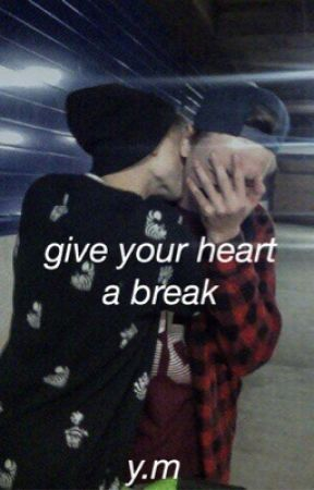 give your heart a break || y.m by calum_af