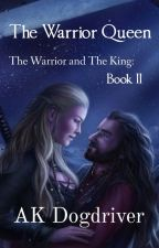 The Warrior Queen. The Warrior and The King - Book II by dogdriver