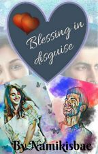 Blessing In Disguise ✔ by Namikisbae