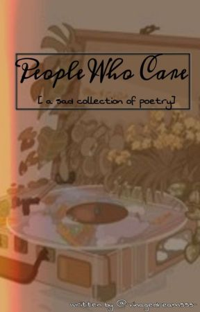 People Who Care //a Sad Collection Of Poems// by -vintagedreamsss-