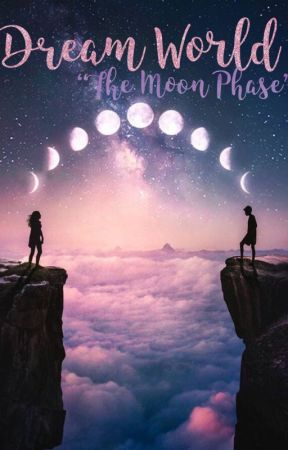"""Dream World """"The Moon Phase"""" by HermioneGranger5117"""