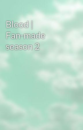 Blood   Fan-made season 2 by aemaye