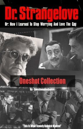 Dr. Strangelove One Shots by QuestionableQuotes