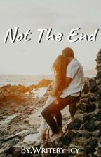 Not The End(On Hold) by Writery_Icy134