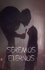 Seremos eternos. by uuuserrr89e9