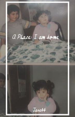 A place: I am home  by Janett