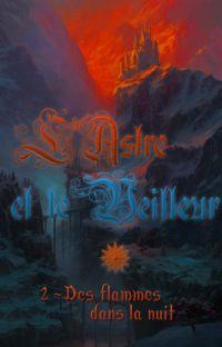 L'Astre et le Veilleur : Tome 2 : Des flammes dans la nuit cover