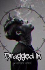 Dragged In by breyanasantos