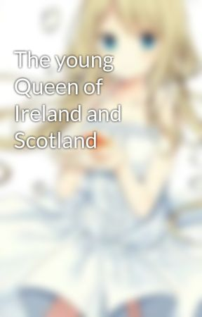 The young Queen of Ireland and Scotland by TatiannaLeeman