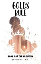 Gold and the Rules ✔️ by TheKrewdom_Tales