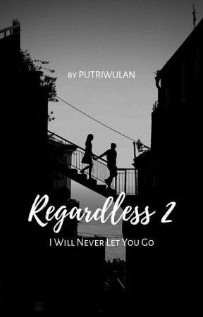 Regardless 2 by putriwulann__
