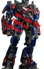 We take the fight to them! (Optimus love story) Book 3 (Discontinued) by Lunamoon172