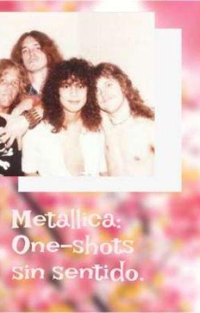 Metallica: One-shots sin sentido. by HighH0p3s