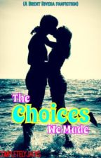 The Choices We Made (A Brent Rivera Fanfic) by sheislovelyisntshe