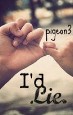 I'd Lie. by pigeon3